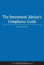 Les Abromovitz. The Investment Advisor's Compliance Guide (Advisor's Guide)