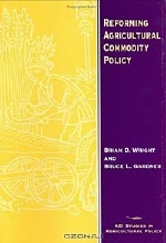 Brian D. Wright, Bruce L. Gardner. Reforming Agricultural Commodity Policy (Aei Studies in Agricultural Policy)