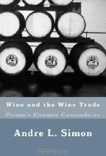 Andre L. Simon, Maggie Mack. Wine and the Wine Trade: Pitman's Common Commodities