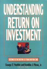 George T. Friedlob, Franklin J. Plewa. Understanding Return on Investment