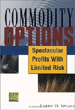 Larry D. Spears. Commodity Options: Spectacular Profits with Limited Risk