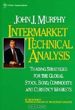 John J. Murphy. Intermarket Technical Analysis : Trading Strategies for the Global Stock, Bond, Commodity, and Currency Markets