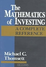 Michael C. Thomsett. The Mathematics of Investing : A Complete Reference