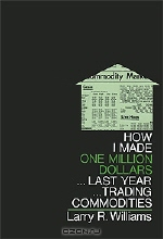 Larry R. Williams. How I Made One Million Dollars... Last Year... Trading Commodities
