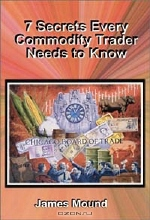 James Mound. 7 Secrets Every Commodity Trader Needs to Know