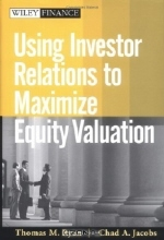 Thomas Ryan, Chad Jacobs. Using Investor Relations to Maximize Equity Valuation (Wiley Finance)