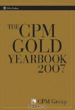 CPM Group. The CPM Gold Yearbook 2007 (Wiley Trading)