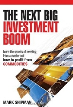 Mark Shipman. The Next Big Investment Boom: Learning the Secrets of Investing from a Master and How to Profit from Commodities
