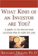 Richard Deaves. What Kind of an Investor Are You?: A guide to the investment solution that is right for you