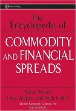 Steve Moore, Jerry Toepke, Nick Colley. The Encyclopedia of Commodity and Financial Spreads (Wiley Trading)