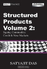 Satyajit Das. Structured Products Volume 2: Equity; Commodity; Credit and New Markets