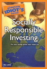 Ken Little. The Complete Idiot's Guide to Socially Responsible Investing
