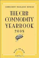 Commodity Research Bureau. The CRB Commodity Yearbook 2008, with CD-ROM (Crb Commodity Yearbook)