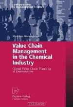 Matthias Kannegiesser. Value Chain Management in the Chemical Industry: Global Value Chain Planning of Commodities (Contributions to Management Science)