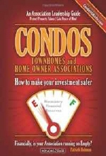 Patrick Hohman. Condos Townhomes and Home Owner Associations: How to make your investment safer