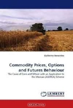 Guillermo Benavides. Commodity Prices, Options and Futures Behaviour: The Cases of Corn and Wheat with an Application to the Mexican (ASERCA) Scheme