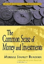 Merryle Stanley Rukeyser. The Common Sense of Money and Investments
