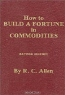 R. C. Allen. How to Build a Fortune in Commodities