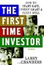 Larry Chambers. The First Time Investor: How to Start Safe, Invest Smart & Sleep Well
