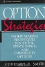 Courtney D. Smith. Option Strategies: Profit-Making Techniques for Stock, Stock Index, and Commodity Options